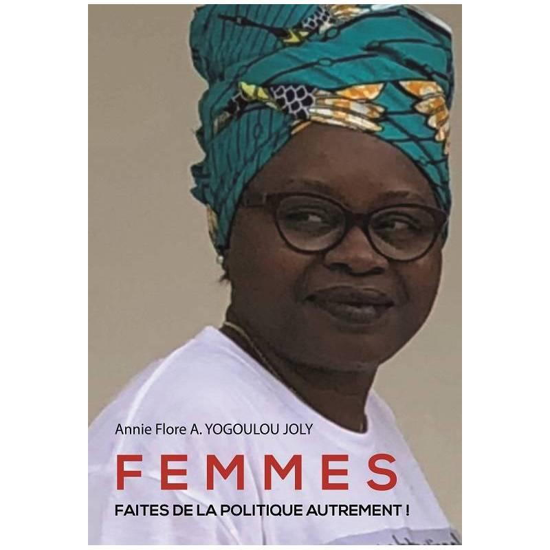 FEMMES, FAITES DE LA POLITIQUE AUTREMENT ! de Annie Flore ASSENGUET YOGOULOU JOLY